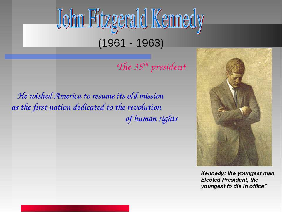 (1961 - 1963) Kennedy: the youngest man Elected President, the youngest to di...