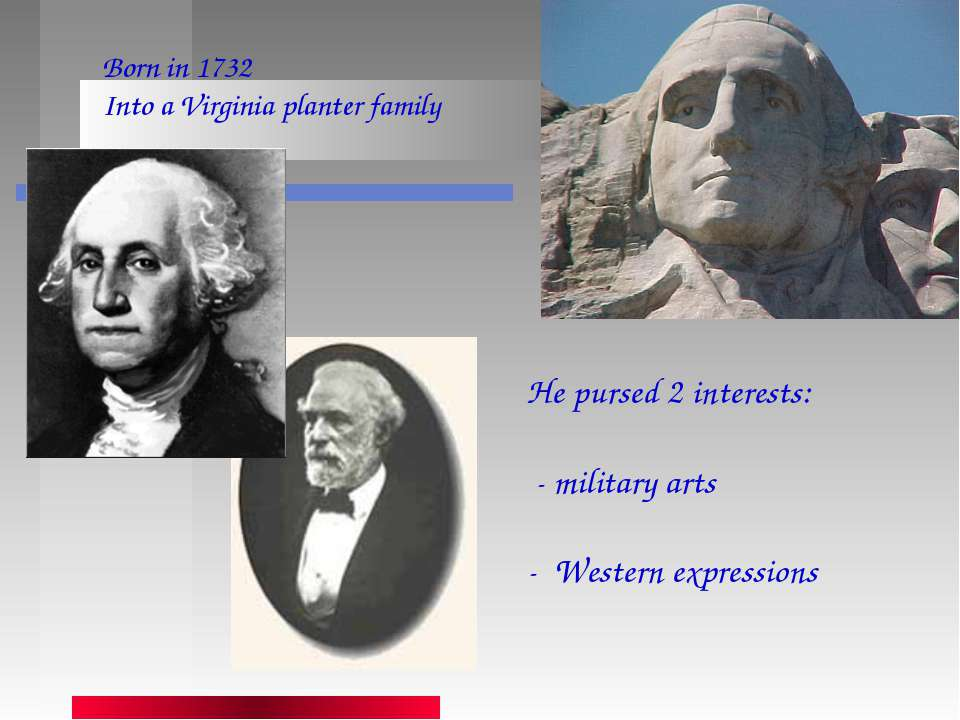 Born in 1732 Into a Virginia planter family He pursed 2 interests: - military...