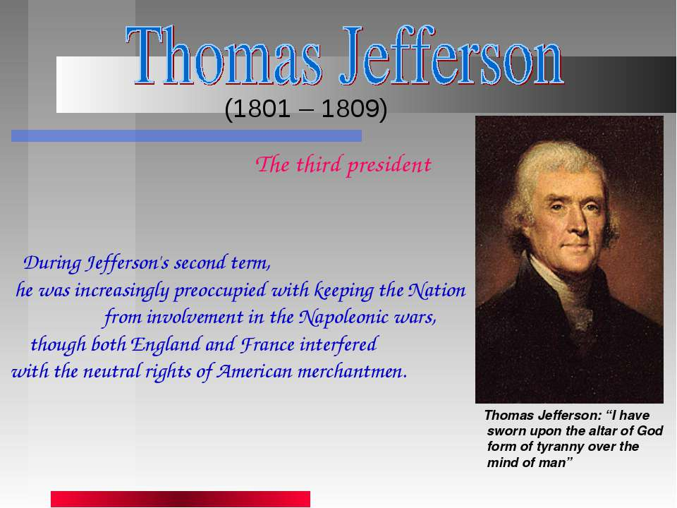 "(1801 – 1809) Thomas Jefferson: ""I have sworn upon the altar of God form of t..."