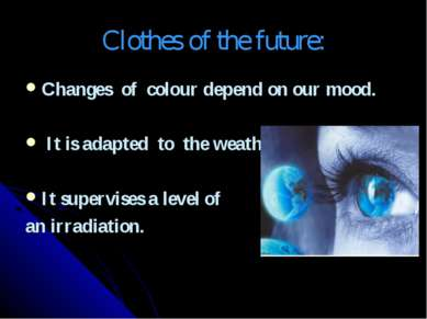 Clothes of the future: Changes of colour depend on our mood. It is adapted to...