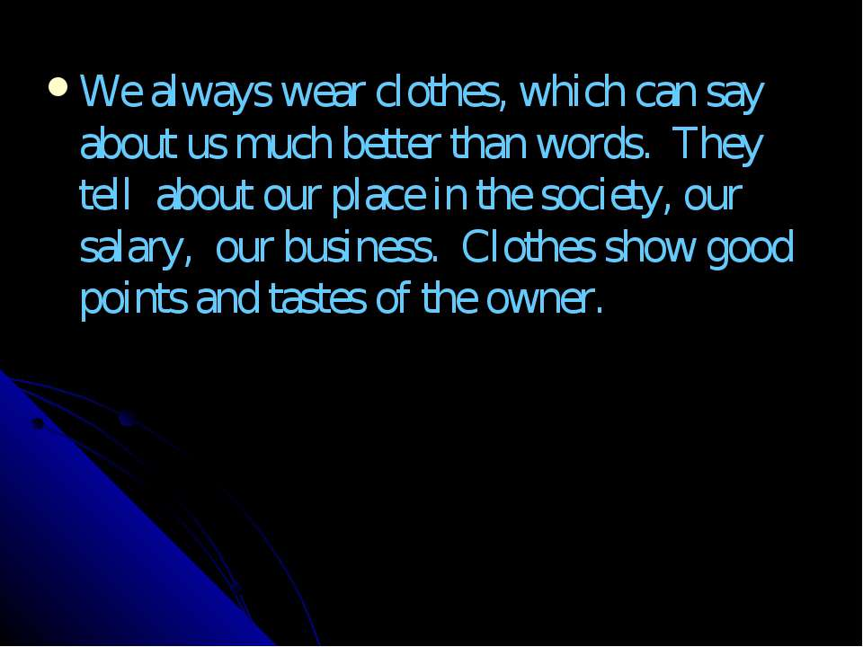 We always wear clothes, which can say about us much better than words. They t...