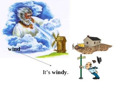 It's windy. wind