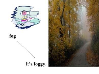 It's foggy. fog