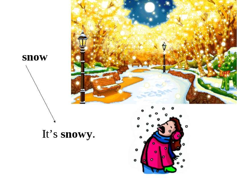 It's snowy. snow