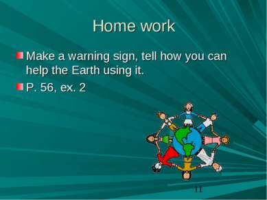 Home work Make a warning sign, tell how you can help the Earth using it. P. 5...