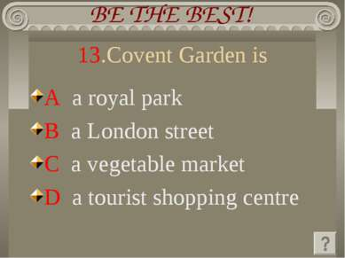 13.Covent Garden is A a royal park B a London street C a vegetable market D a...