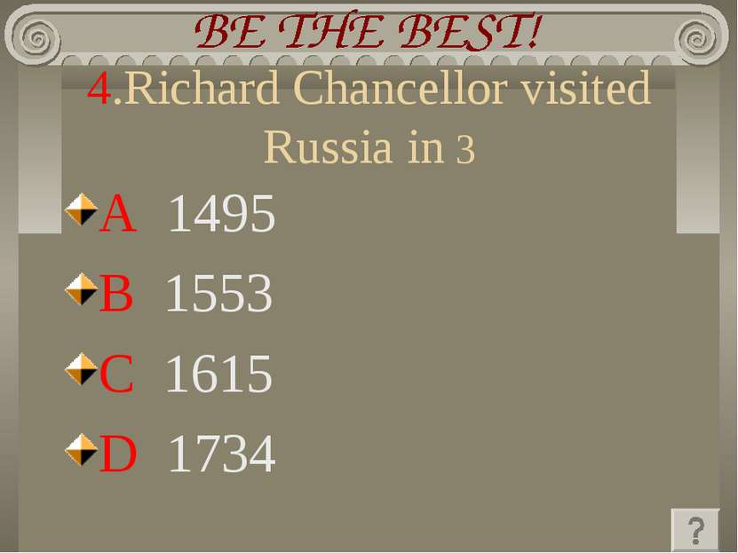 4.Richard Chancellor visited Russia in 3 A 1495 B 1553 C 1615 D 1734