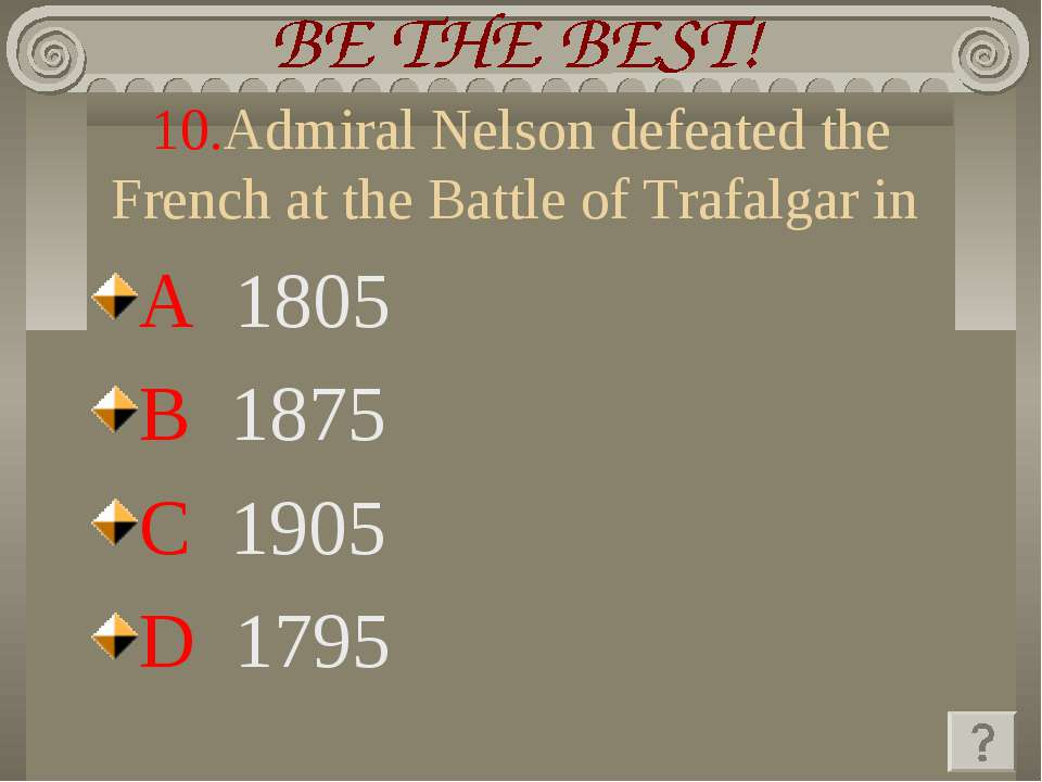 10.Admiral Nelson defeated the French at the Battle of Trafalgar in A 1805 B ...