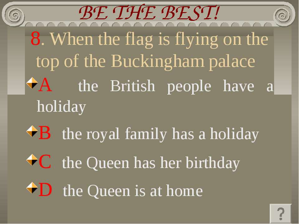 8. When the flag is flying on the top of the Buckingham palace A the British ...