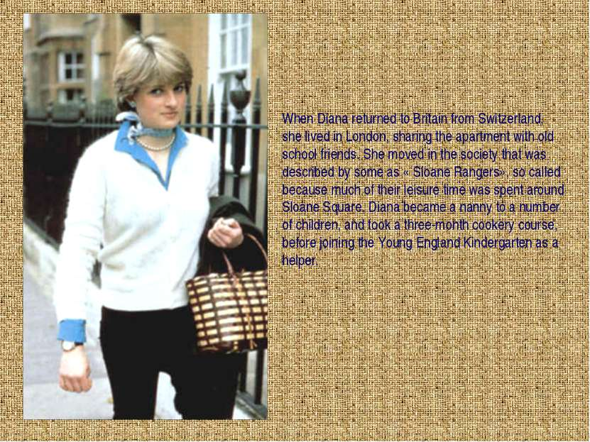 When Diana returned to Britain from Switzerland, she lived in London, sharing...