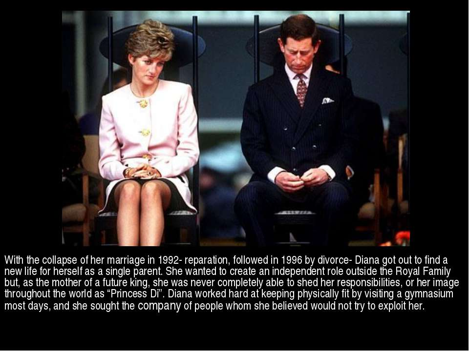 With the collapse of her marriage in 1992- reparation, followed in 1996 by di...