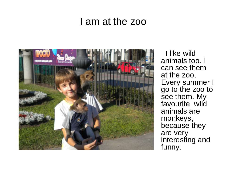 I am at the zoo I like wild animals too. I can see them at the zoo. Every sum...