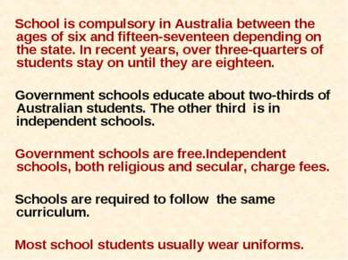 School is compulsory in Australia between the ages of six and fifteen-sevente...