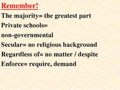 Remember! The majority= the greatest part Private schools= non-governmental S...
