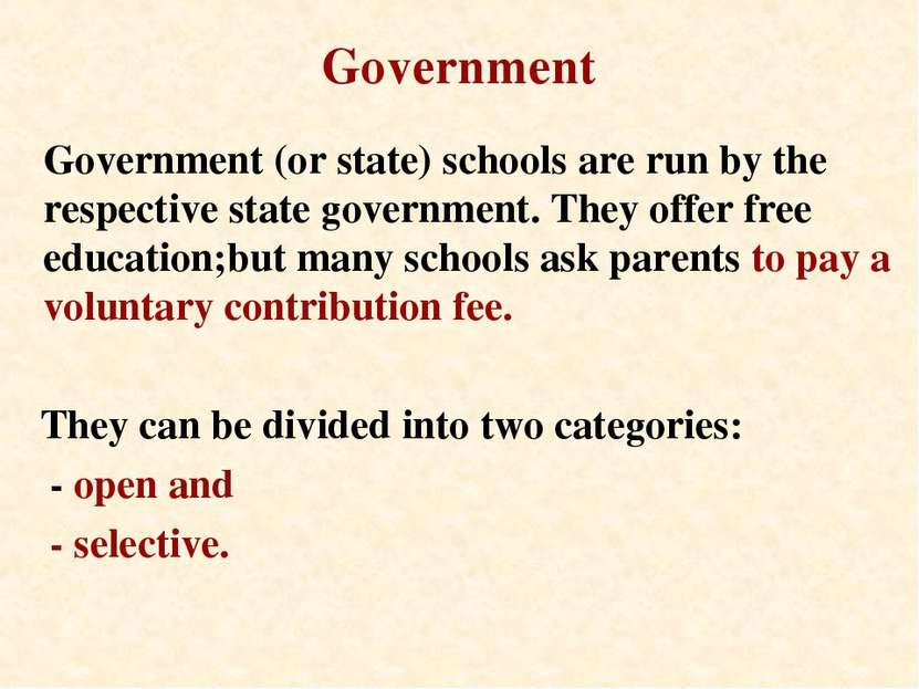 Government Government (or state) schools are run by the respective state gove...