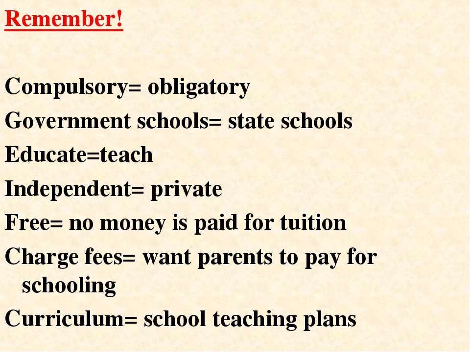 Remember! Compulsory= obligatory Government schools= state schools Educate=te...