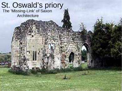 St. Oswald's priory The 'Missing-Link' of Saxon Architecture