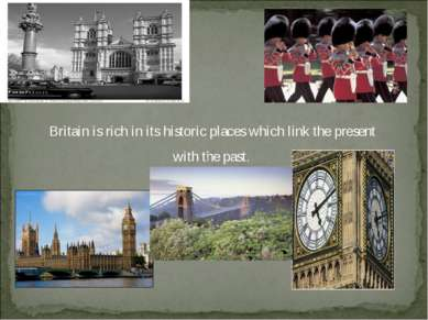 Britain is rich in its historic places which link the present with the past.