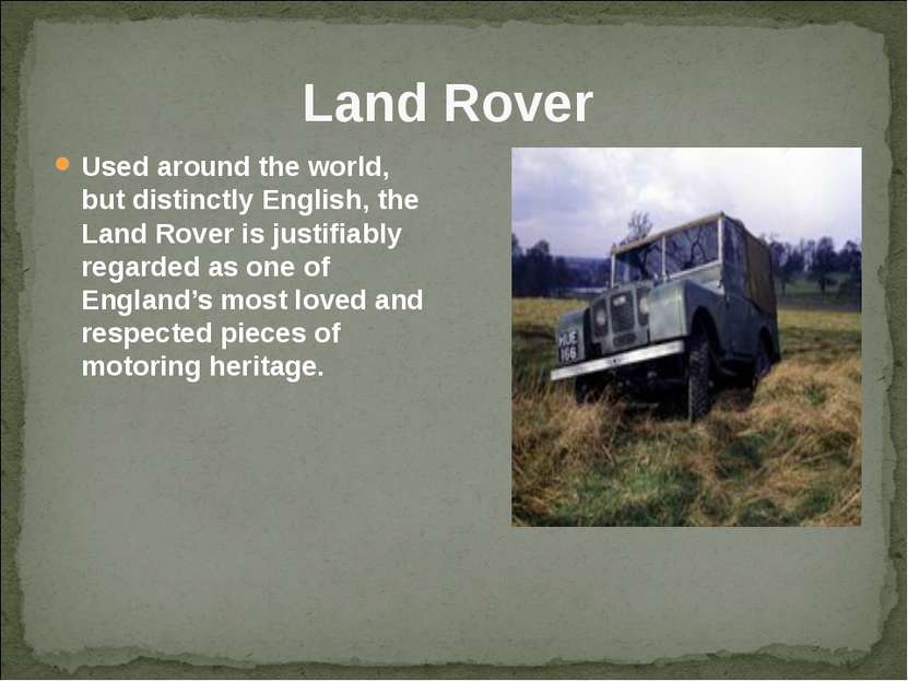 Land Rover Used around the world, but distinctly English, the Land Rover is...