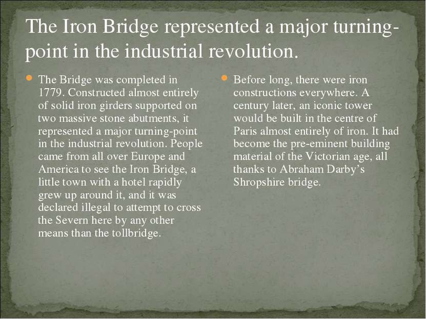 The Iron Bridge represented a major turning-point in the industrial revolutio...