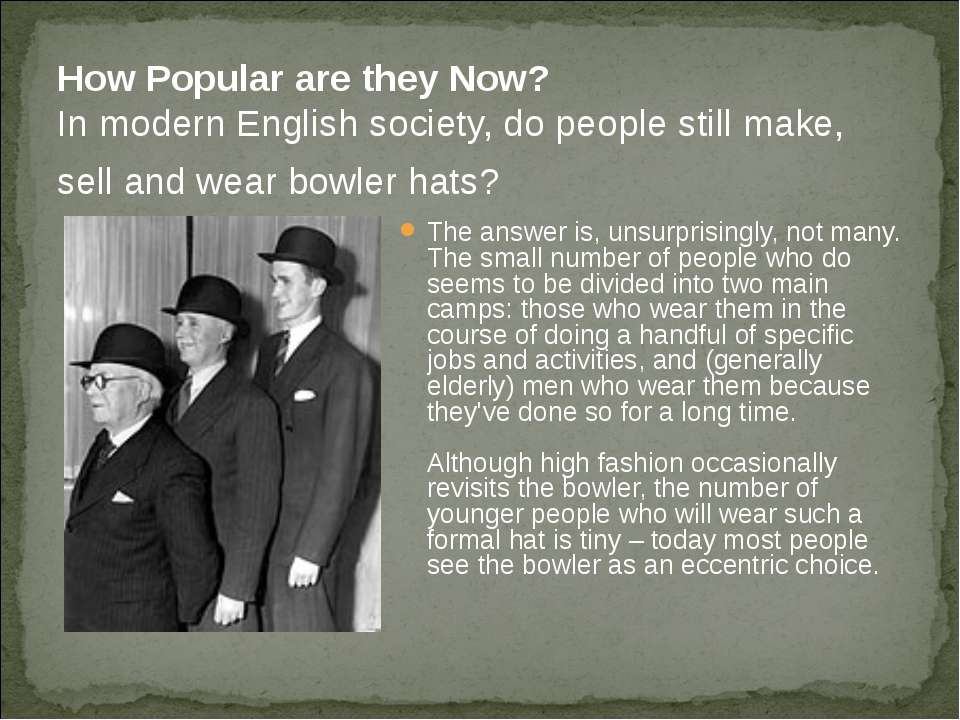 How Popular are they Now? In modern English society, do people still make, se...