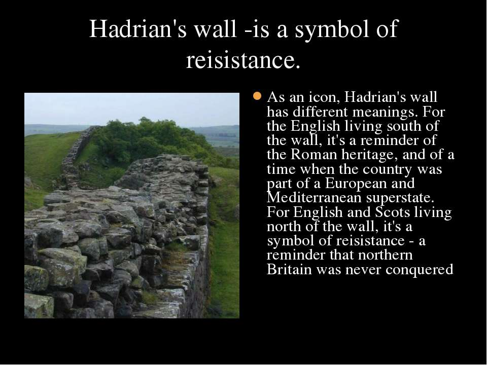 Hadrian's wall -is a symbol of reisistance. As an icon, Hadrian's wall has di...