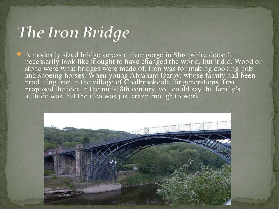 A modestly sized bridge across a river gorge in Shropshire doesn't necessaril...