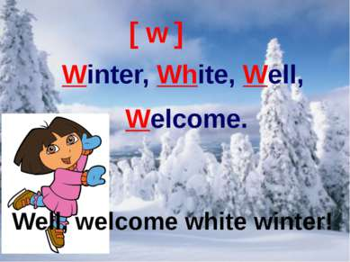 Well, welcome white winter! [ w ] Winter, White, Well, Welcome. Well, welcome...