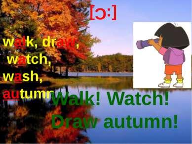 [:C] walk, draw, watch, wash, autumn Walk! Watch! Draw autumn!