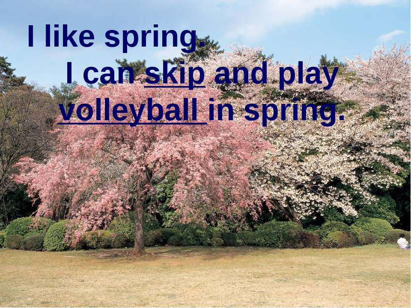 I like spring. I can skip and play volleyball in spring.