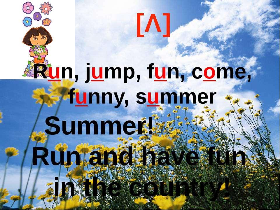 [Λ] Run, jump, fun, come, funny, summer Summer! Run and have fun in the country!