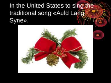 In the United States to sing the traditional song «Auld Lang Syne».