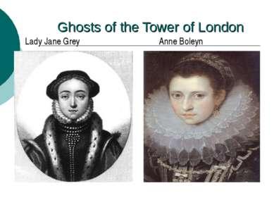 Ghosts of the Tower of London Lady Jane Grey Anne Boleyn