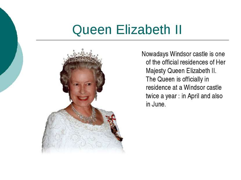 Queen Elizabeth II Nowadays Windsor castle is one of the official residences ...