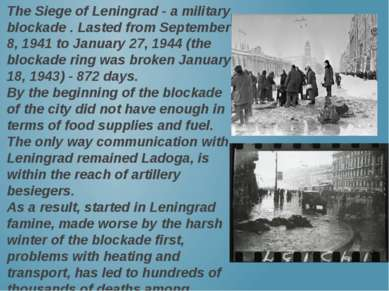 The Siege of Leningrad - a military blockade . Lasted from September 8, 1941 ...