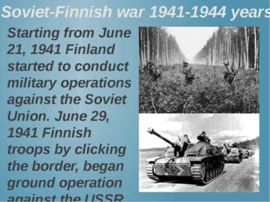 Soviet-Finnish war 1941-1944 years Starting from June 21, 1941 Finland starte...