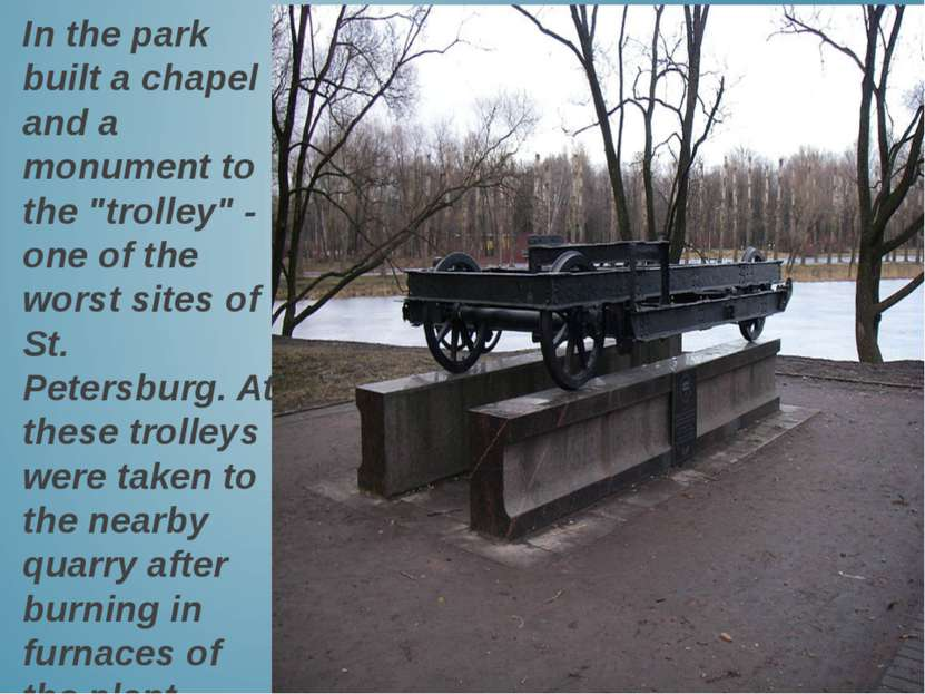 """In the park built a chapel and a monument to the """"trolley"""" - one of the worst..."""
