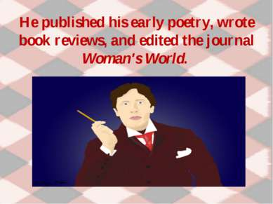 He published his early poetry, wrote book reviews, and edited the journal Wom...