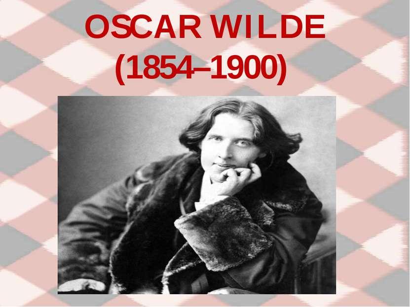 OSCAR WILDE (1854–1900)