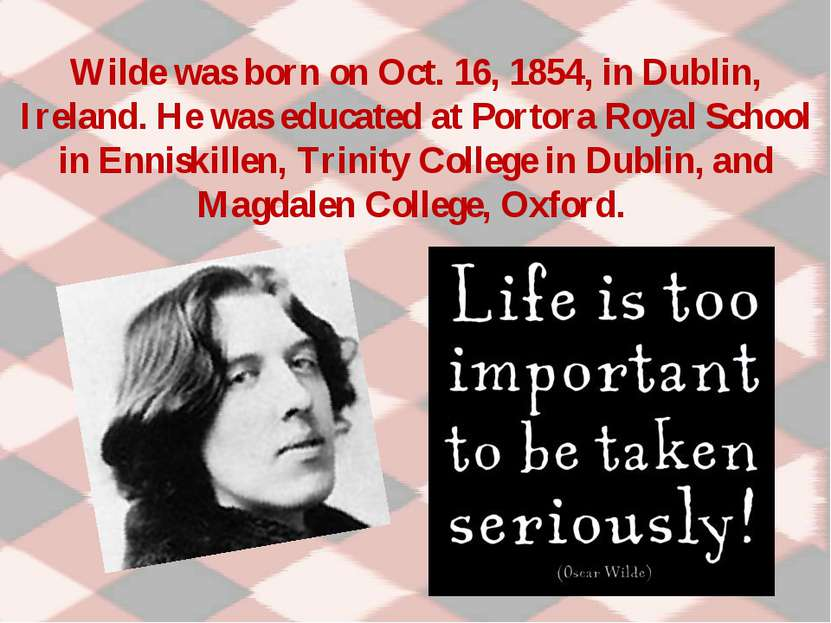 Wilde was born on Oct. 16, 1854, in Dublin, Ireland. He was educated at Porto...