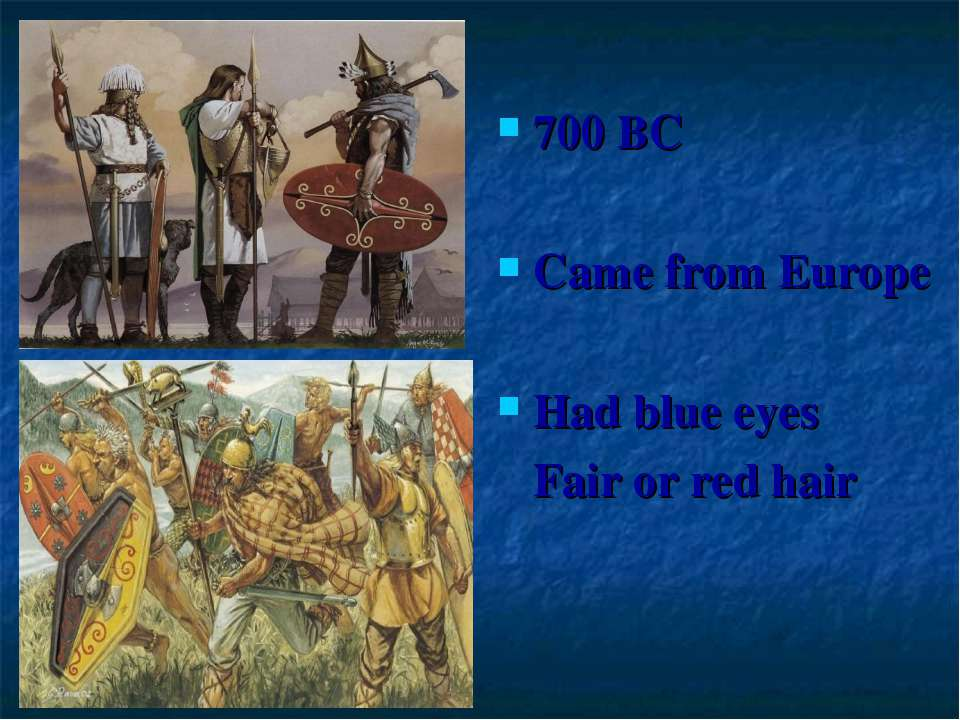 700 BC Came from Europe Had blue eyes Fair or red hair