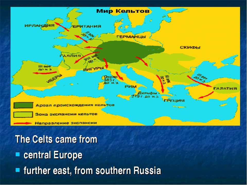 The Celts came from central Europe further east, from southern Russia