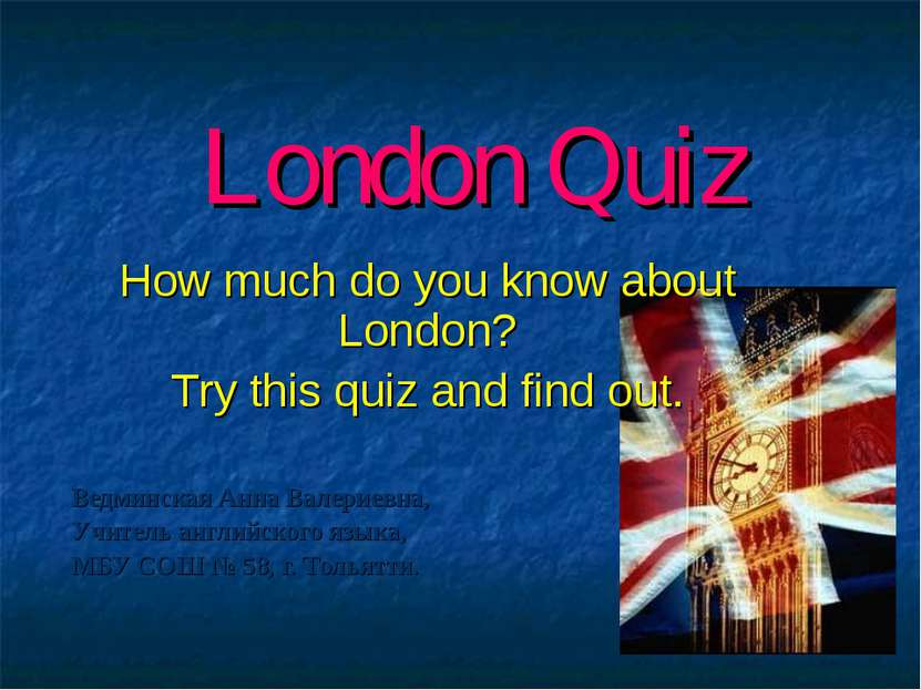 London Quiz How much do you know about London? Try this quiz and find out. Ве...