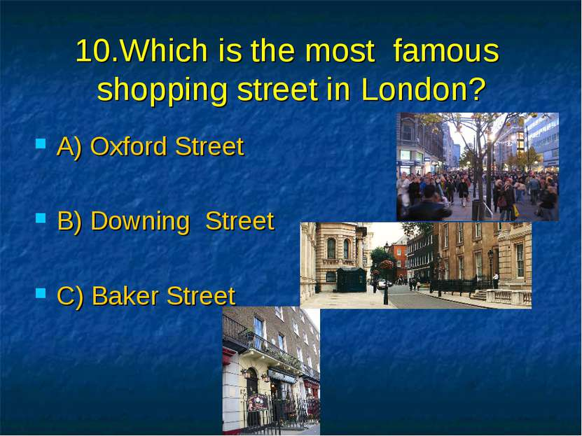 10.Which is the most famous shopping street in London? A) Oxford Street B) Do...