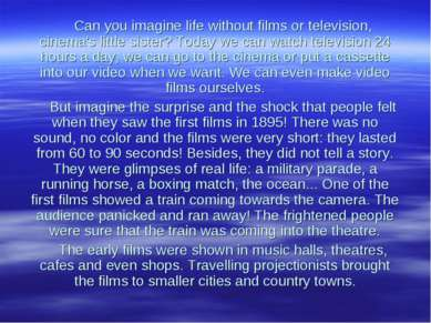 Can you imagine life without films or television, cinema's little sister? Tod...