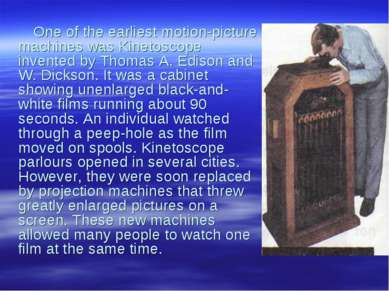 One of the earliest motion-picture machines was Kinetoscope invented by Thoma...