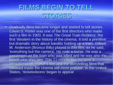 FILMS BEGIN TO TELL STORIES Gradually films became longer and started to tell...