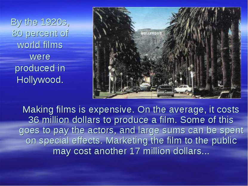 By the 1920s, 80 percent of world films were produced in Hollywood. Making fi...