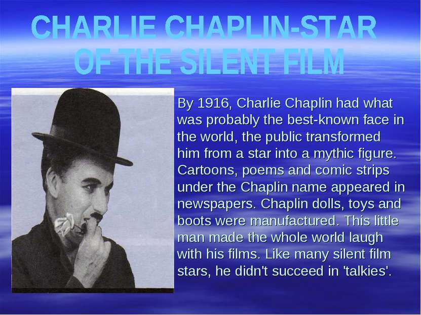 By 1916, Charlie Chaplin had what was probably the best-known face in the wor...