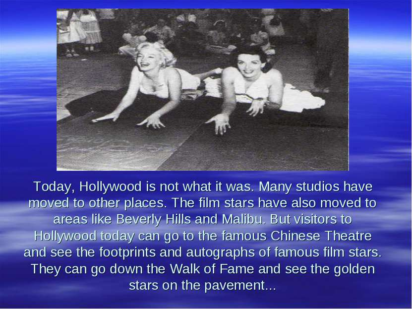 Today, Hollywood is not what it was. Many studios have moved to other places....